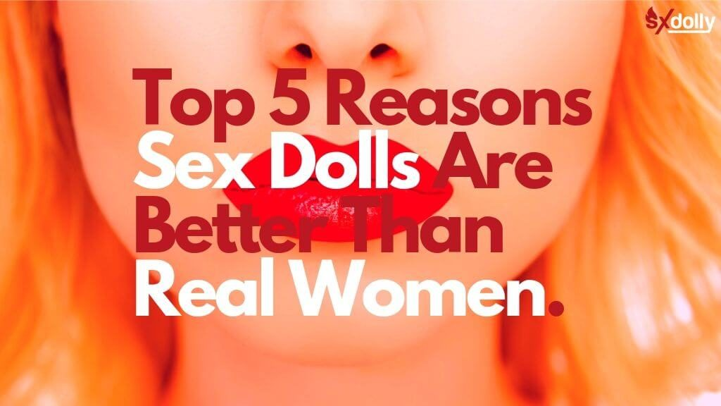 Are Sex Dolls Better Than Real Women?