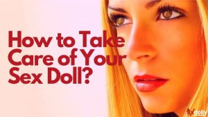How to Take Care of Your Sex Doll