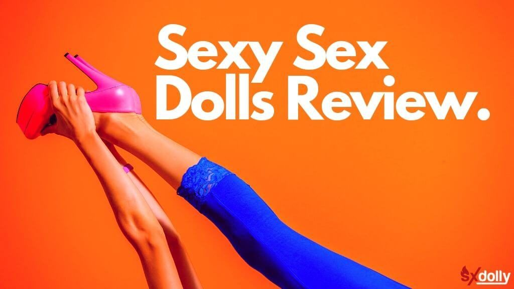 Sexy Sex Dolls Review
